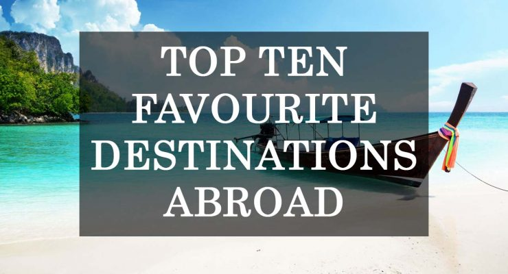 favourite destinations abroad