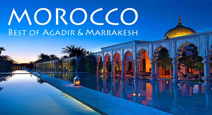 morocco highlights of agadir highlights of marrakesh